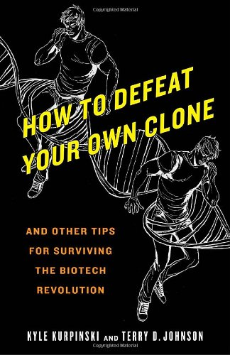 How to Defeat Your Own Clone And Other Tips for Surviving the Biotech Revolution  2010 edition cover