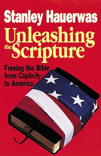 Unleashing the Scripture Freeing the Bible from Captivity to America N/A 9780687316786 Front Cover
