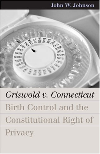 Griswold V. Connecticut Birth Control and the Constitutional Right of Privacy  2005 edition cover