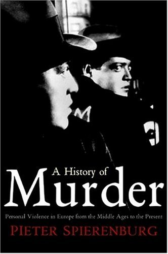 History of Murder Personal Violence in Europe from the Middle Ages to the Present  2008 edition cover