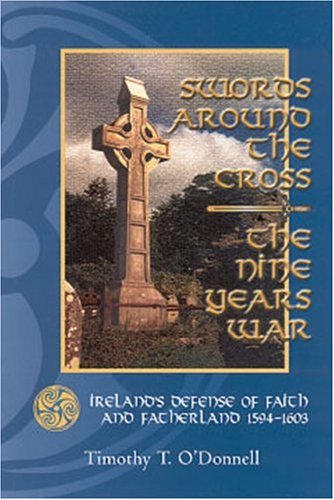 Swords Around the Cross The Nine Years War - Ireland's Defense of Faith and Fatherland, 1594-1603 N/A edition cover