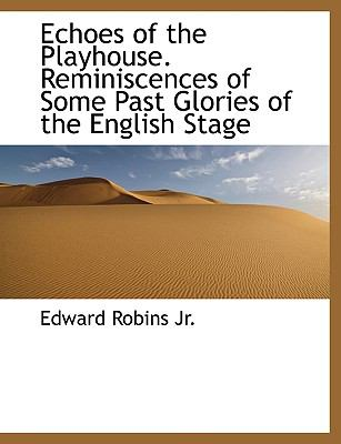 Echoes of the Playhouse Reminiscences of Some Past Glories of the English Stage N/A 9781115197786 Front Cover