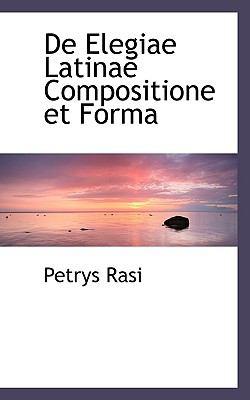 De Elegiae Latinae Compositione et Form  N/A 9781116736786 Front Cover