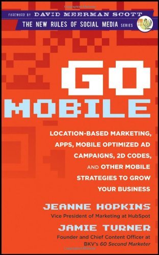 Go Mobile Location-Based Marketing, Apps, Mobile Optimized Ad Campaigns, 2D Codes, and Other Mobile Strategies to Grow Your Business  2012 edition cover