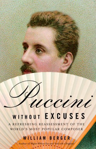 Puccini Without Excuses A Refreshing Reassessment of the World's Most Popular Composer  2005 9781400077786 Front Cover