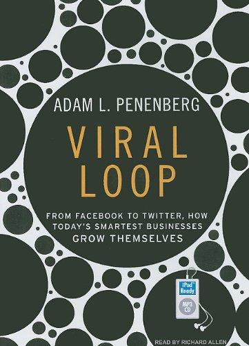 Viral Loop: How Social Networks Unleash Revolutionary Business Growth  2009 9781400163786 Front Cover
