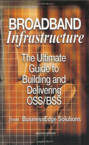 Broadband Infrastructure The Ultimate Guide to Building and Delivering OSS/BSS 2nd 2003 9781402073786 Front Cover
