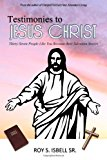 Testimonies to Jesus Christ Thirty-Seven People Like You Recount Their Salvation Stories N/A 9781494249786 Front Cover
