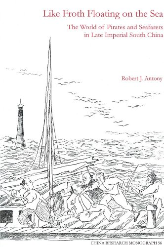 Like Froth Floating on the Sea : The World of Pirates and Seafarers in Late Imperial South China 1st 2003 edition cover