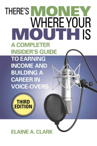 There's Money Where Your Mouth Is A Complete Insider's Guide to Earning Income and Building a Career in Voice-Overs 3rd 2011 9781581158786 Front Cover