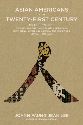 Asian Americans in the Twenty-First Century Oral Histories of First- To Fourth-Generation Americans from China, Japan, India, Korea, the Philippines, Vietnam, and Laos N/A edition cover