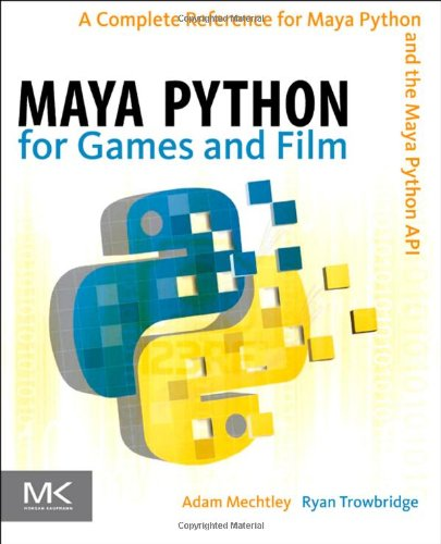 Maya Python for Games and Film A Complete Reference for the Maya Python API  2011 edition cover