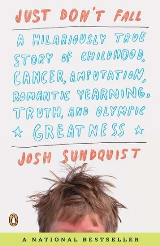 Just Don't Fall A Hilariously True Story of Childhood, Cancer, Amputation, Romantic Yearning, Truth, and Olympic Greatness N/A edition cover