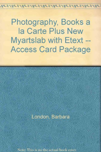 Photography, Books a la Carte Plus NEW MyArtsLab with EText -- Access Card Package  11th 2014 9780205968787 Front Cover