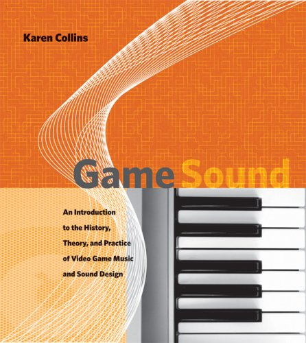 Game Sound An Introduction to the History, Theory, and Practice of Video Game Music and Sound Design  2008 edition cover