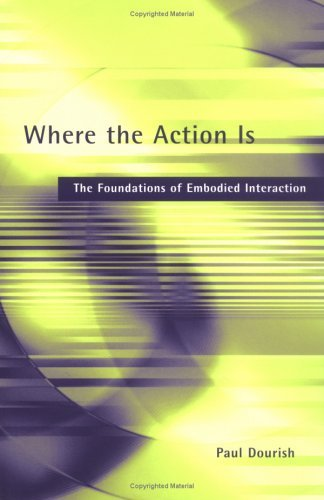 Where the Action Is The Foundations of Embodied Interaction  2004 edition cover