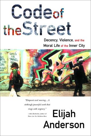Code of the Street Decency, Violence, and the Moral Life of the Inner City  2000 edition cover