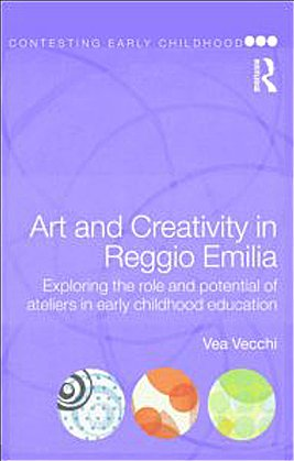 Art and Creativity in Reggio Emilia Exploring the Role and Potential of Ateliers in Early Childhood Education  2010 9780415468787 Front Cover