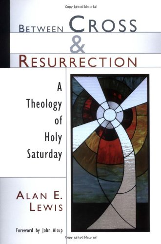 Between Cross and Resurrection A Theology of Holy Saturday  2001 edition cover