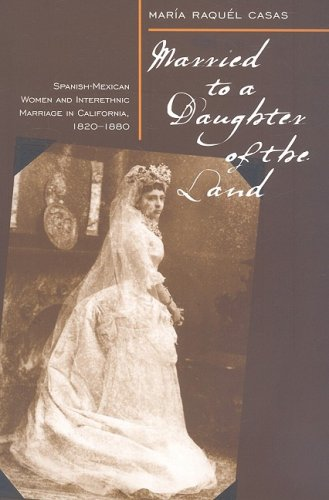 Married to a Daughter of the Land Spanish-Mexican Women and Interethnic Marriage in Calif. , 1820-1880 N/A edition cover