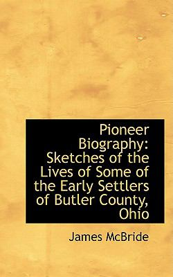 Pioneer Biography Sketches of the Lives of Some of the Early Settlers of Butler County, Ohio  2009 edition cover