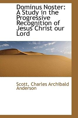 Dominus Noster : A Study in the Progressive Recognition of Jesus Christ our Lord N/A 9781113516787 Front Cover