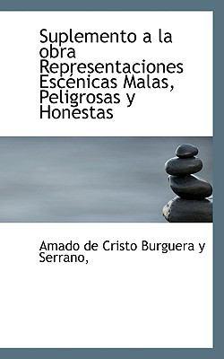 Suplemento a la Obra Representaciones Esc�nicas Malas, Peligrosas y Honestas  N/A 9781116784787 Front Cover