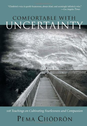 Comfortable with Uncertainty 108 Teachings on Cultivating Fearlessness and Compassion  2002 edition cover