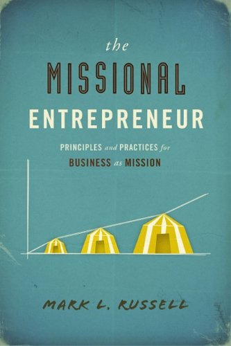 Missional Entrepreneur Principles and Practices for Business as Mission  2010 edition cover