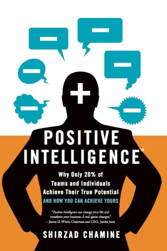 Positive Intelligence Why Only 20% of Teams and Individuals Achieve Their True Potential and How You Can Achieve Yours  2012 edition cover