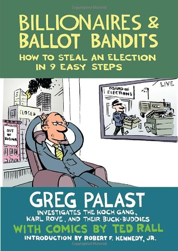 Billionaires and Ballot Bandits How to Steal an Election in 9 Easy Steps  2012 edition cover