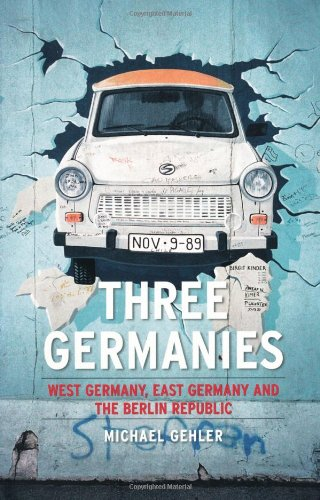 Three Germanies West Germany, East Germany and the Berlin Republic  2010 edition cover