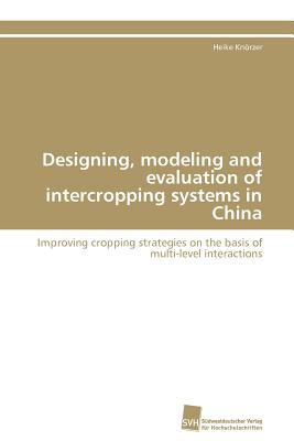 Designing, Modeling and Evaluation of Intercropping Systems in Chin  N/A 9783838125787 Front Cover
