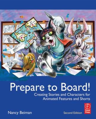 Prepare to Board! Creating Story and Characters for Animated Features and Shorts 2nd 2012 (Revised) edition cover