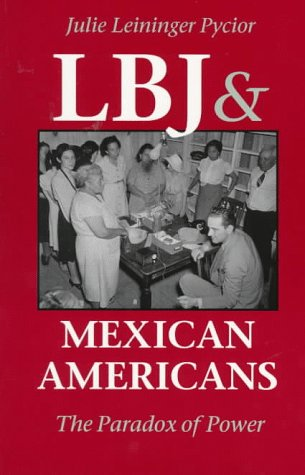 LBJ and Mexican Americans The Paradox of Power  1997 edition cover