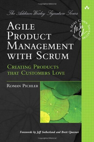 Agile Product Management with Scrum Creating Products That Customers Love  2010 edition cover