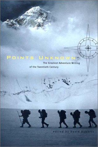 Points Unknown The Greatest Adventure Writing of the Twentieth Century  2002 edition cover