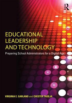 Educational Leadership and Technology Preparing School Administrators for a Digital Age  2013 edition cover