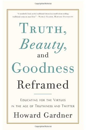 Truth, Beauty, and Goodness Reframed Educating for the Virtues in the Age of Truthiness and Twitter N/A edition cover