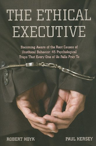 Ethical Executive Becoming Aware of the Root Causes of Unethical Behavior: 45 Psychological Traps That Every One of Us Falls Prey To  2008 edition cover