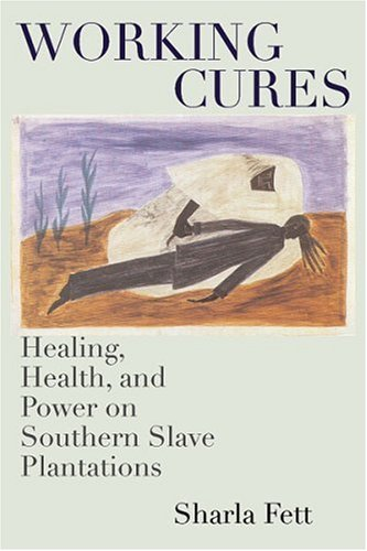Working Cures Healing, Health, and Power on Southern Slave Plantations  2002 9780807853788 Front Cover