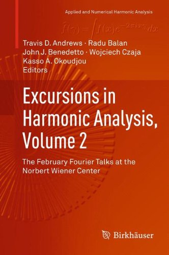 Excursions in Harmonic Analysis: The February Fourier Talks at the Norbert Wiener Center  2013 edition cover