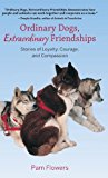 Ordinary Dogs, Extraordinary Friendships Stories of Loyalty, Courage, and Compassion N/A 9780882409788 Front Cover