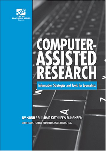 Computer-Assisted Research : Information strategies and tools for Journalists N/A 9780976603788 Front Cover