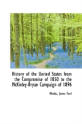 History of the United States from the Compromise of 1850 to the Mckinley-Bryan Campaign Of 1896  N/A 9781113155788 Front Cover