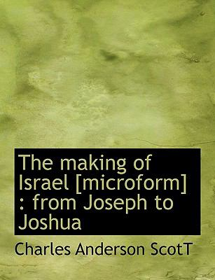 Making of Israel [Microform] : From Joseph to Joshua N/A 9781113605788 Front Cover