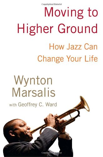 Moving to Higher Ground How Jazz Can Change Your Life N/A 9781400060788 Front Cover