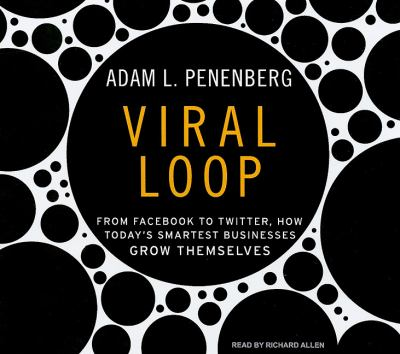 Viral Loop: How Social Networks Unleash Revolutionary Business Growth, Library Edition  2009 9781400143788 Front Cover