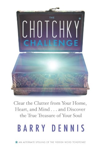 Chotchky Challenge Clear the Clutter from Your Home, Heart, and Mind... and Discover the True Treasure of Your Soul  2012 9781401935788 Front Cover