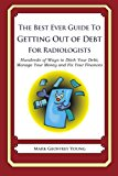 Best Ever Guide to Getting Out of Debt for Radiologists Hundreds of Ways to Ditch Your Debt, Manage Your Money and Fix Your Finances N/A 9781492773788 Front Cover